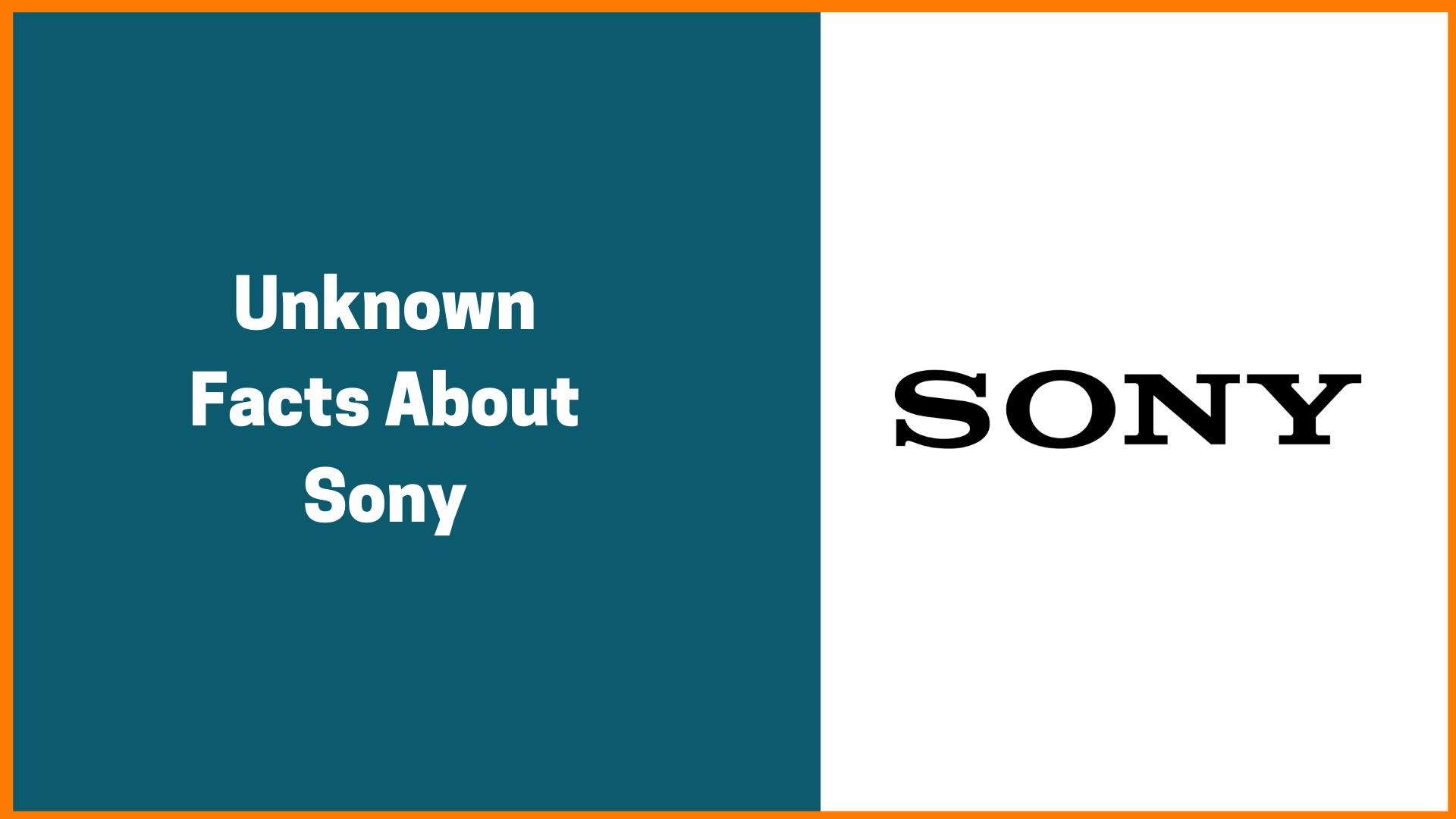 What Wikipedia can't tell you about Sony - Unknown Facts of Sony