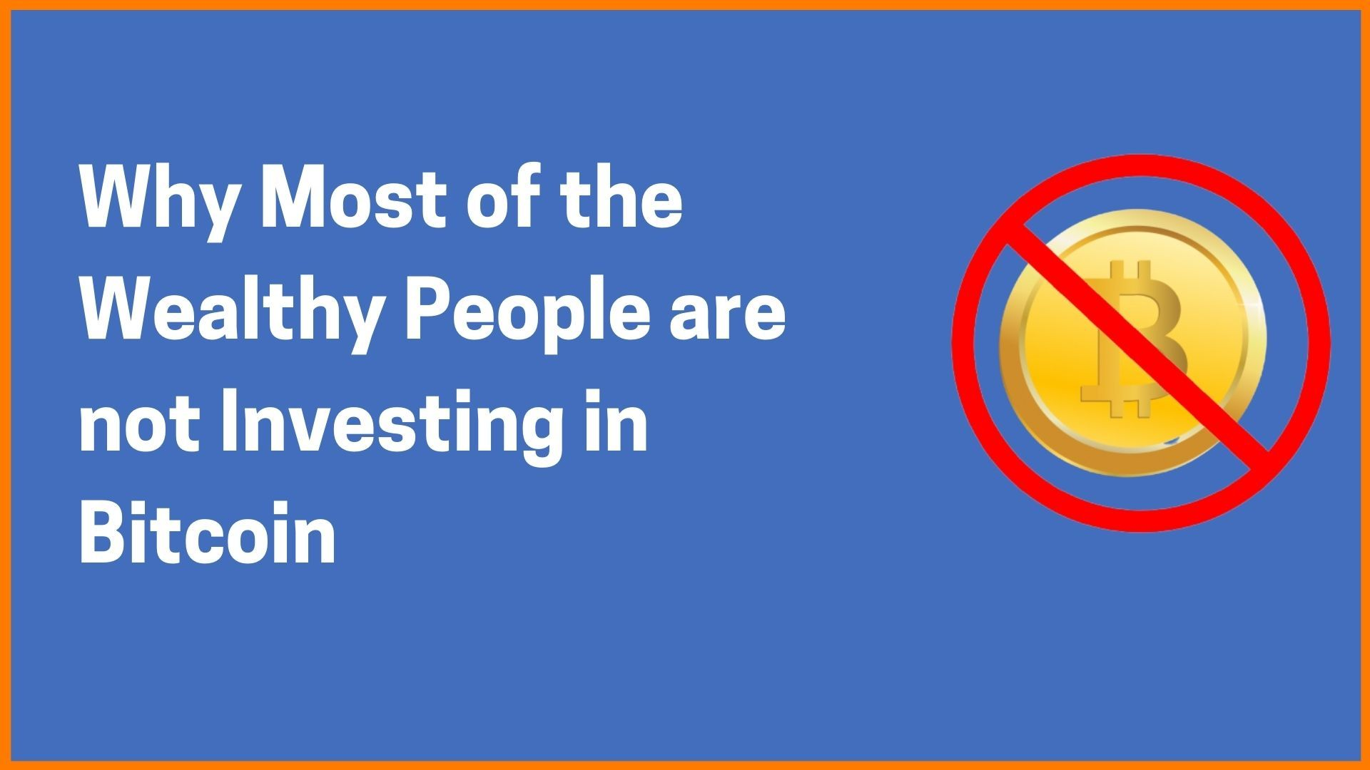 Why Most of the Wealthy People are not Investing in Bitcoin