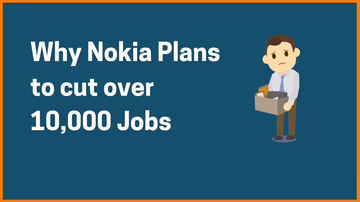 Reasons Why Nokia is planning to cut over 10,000 jobs