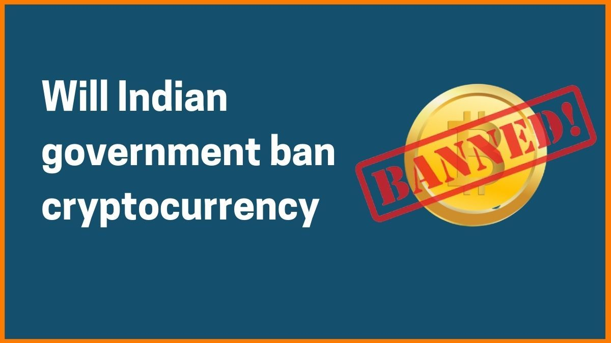 Reasons Why the Indian government wants to Ban Cryptocurrency