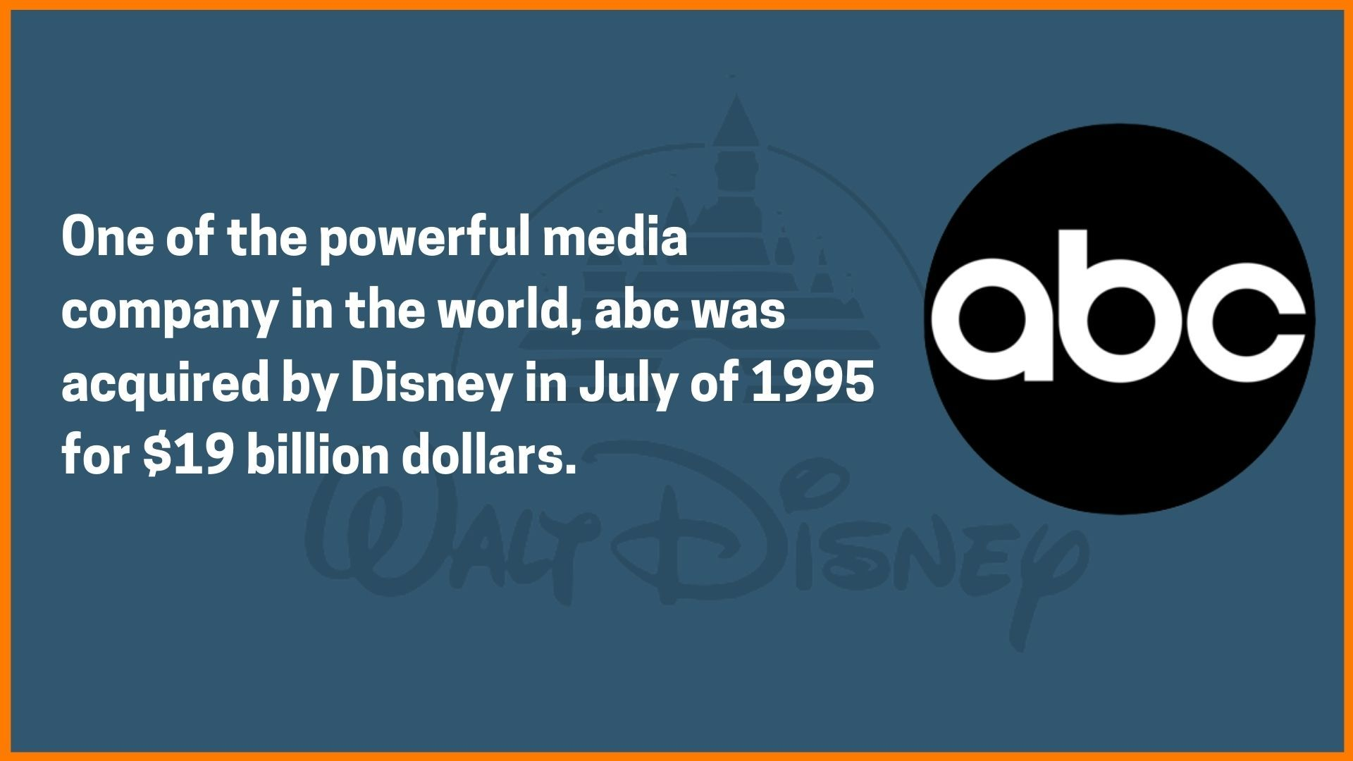 Disney acquired abc for  $19 billion dollars
