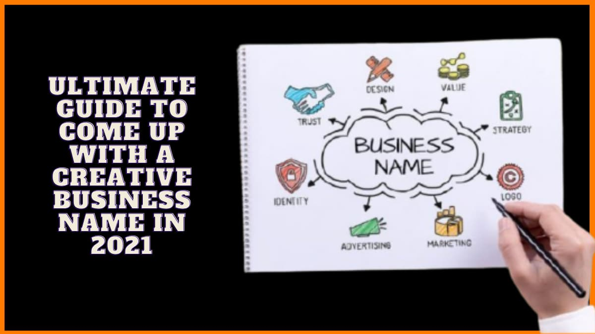 Ultimate Guide to Come Up With a Creative Business Name in 2021