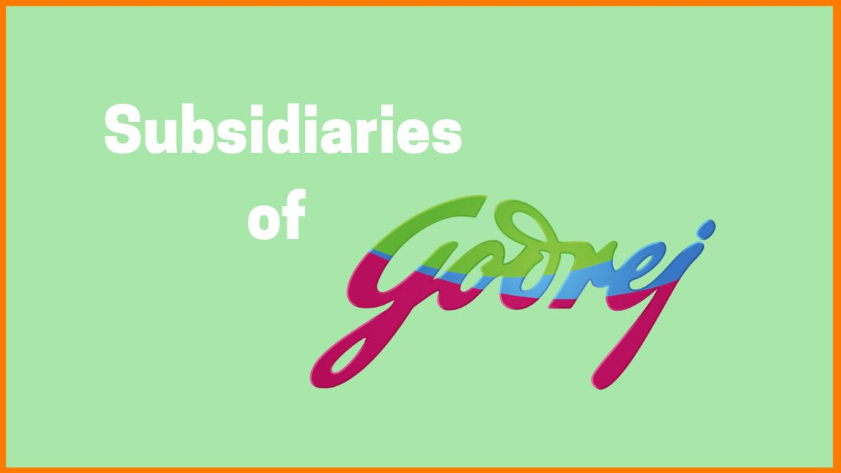 List Of All The Subsidiaries Of The Godrej Group