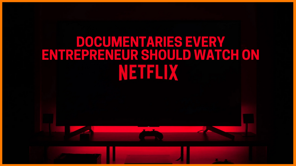 Documentaries Every Entrepreneur Should Watch On Netflix