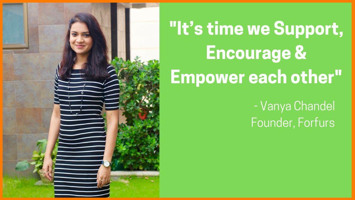 Vanya Chandel - Founder, Forfurs