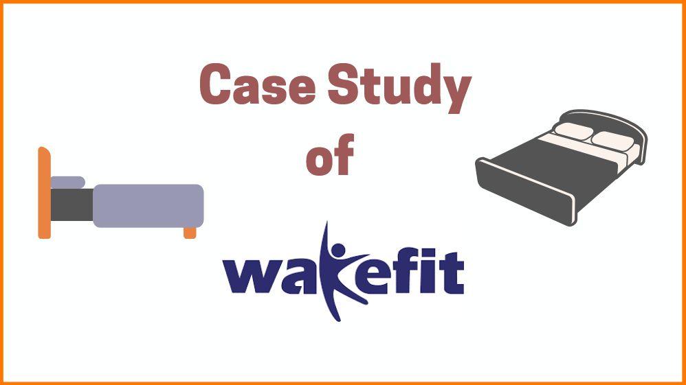 Wakefit: A Case Study