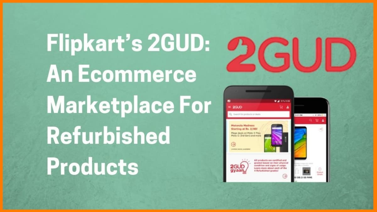 Flipkart's 2GUD: An Ecommerce Marketplace For Refurbished Products