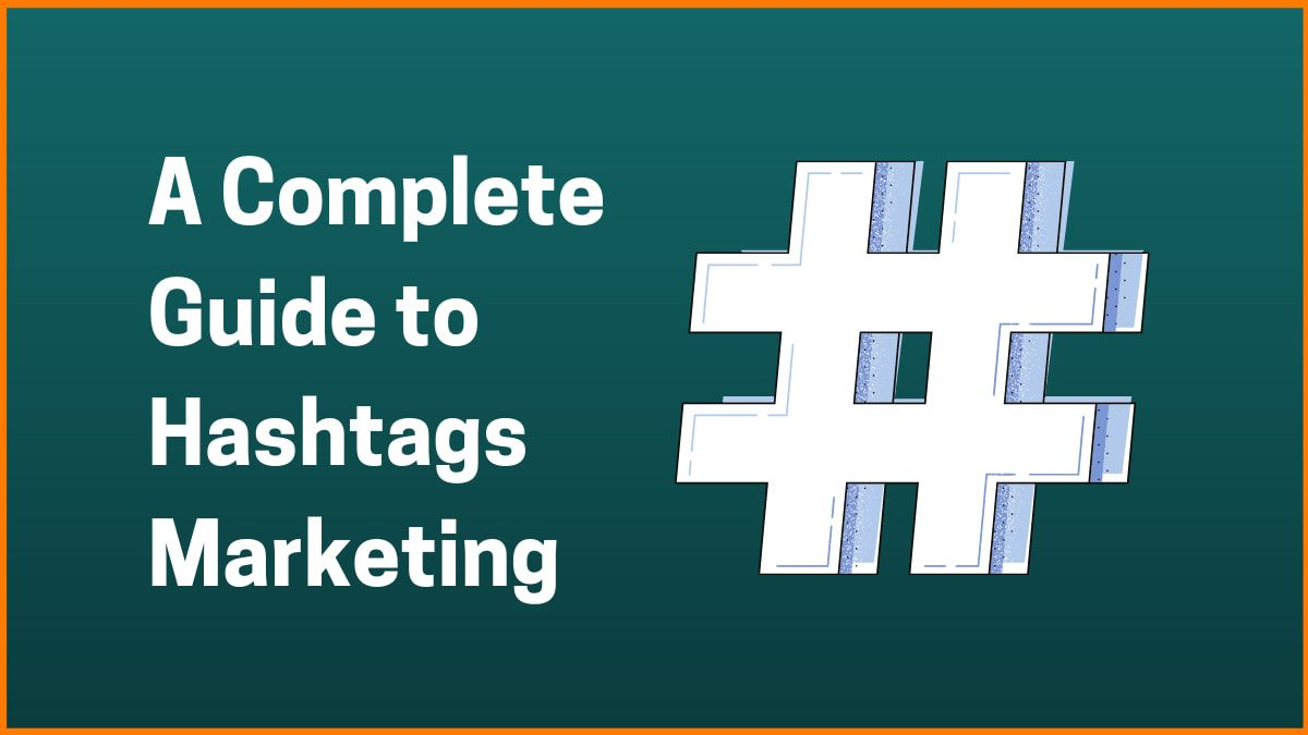 A Complete Guide to Hashtags Marketing Strategies