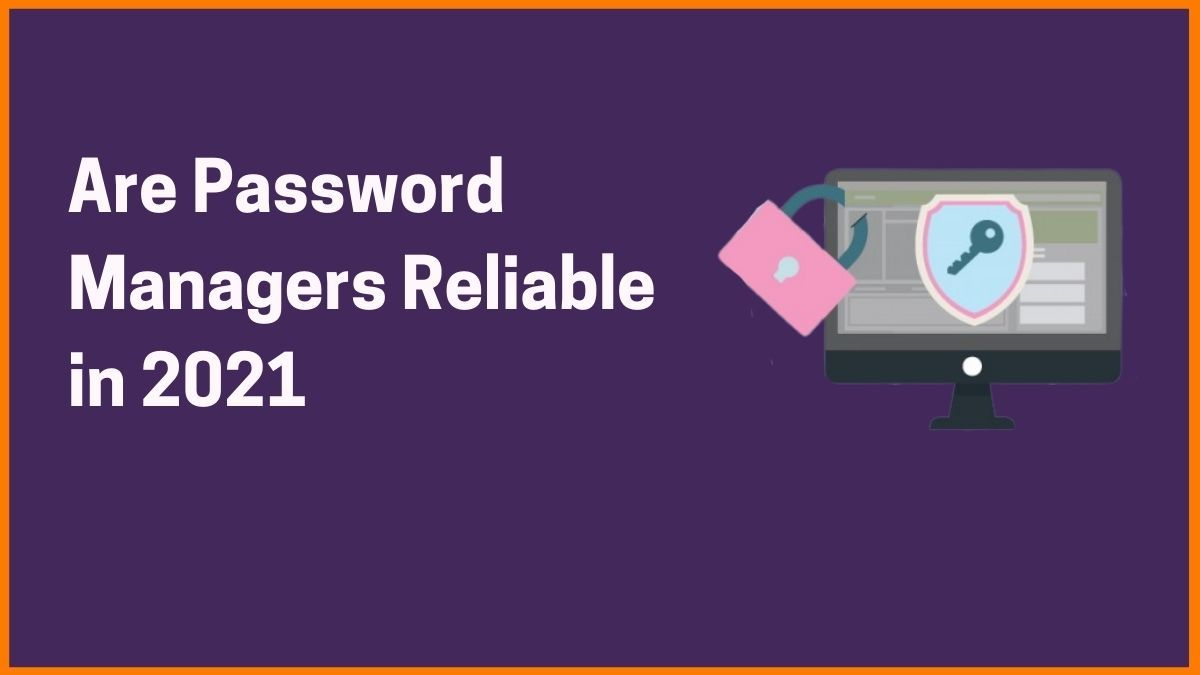 Are Password Managers Reliable in 2021