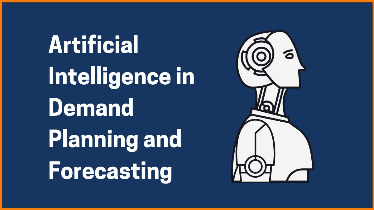 Artificial Intelligence in Demand Planning and Forecasting