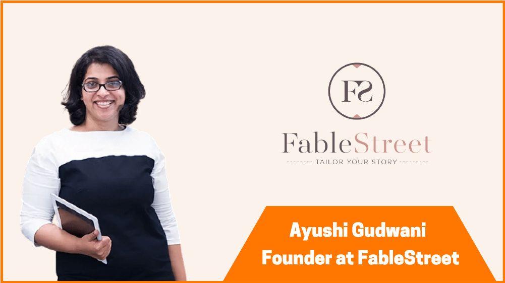 Ayushi Gudwani: Founder & CEO of FableStreet | Startuptalker
