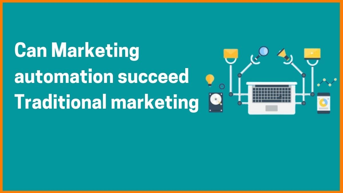 What is Marketing automation and Can it Succeed Traditional Marketing