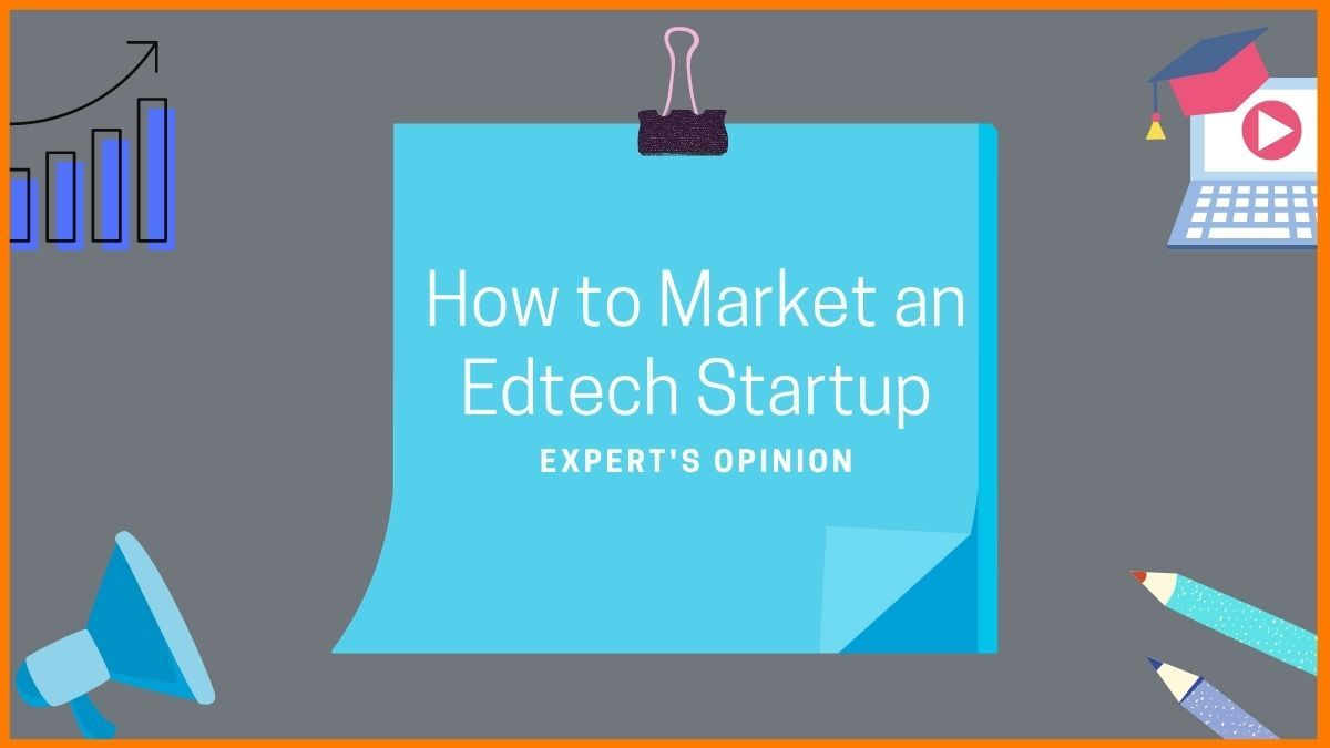 Know from a Real Expert on How to Market an Edtech Startup