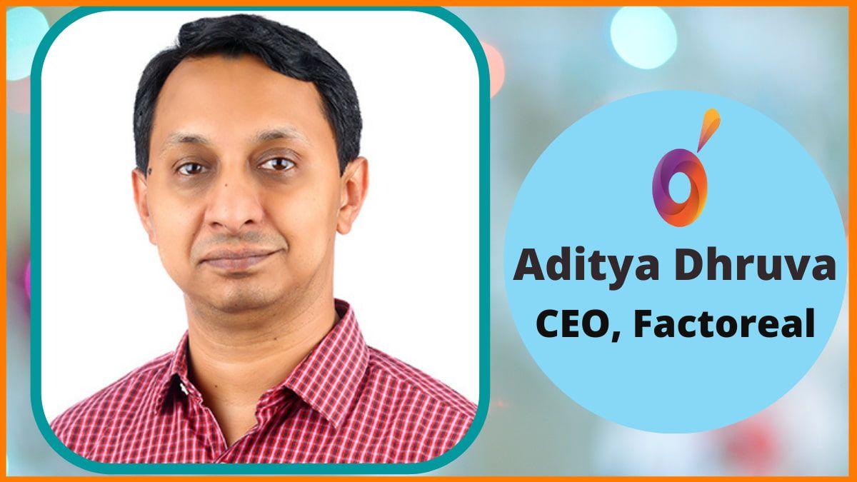 Aditya Dhruva - Founder, Factoreal