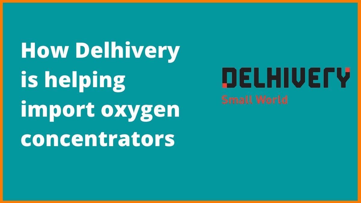 How Delhivery is helping to import oxygen concentrators