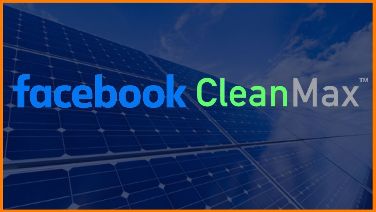 How Facebook is Planning to Bring Renewable energy to India with CleanMax