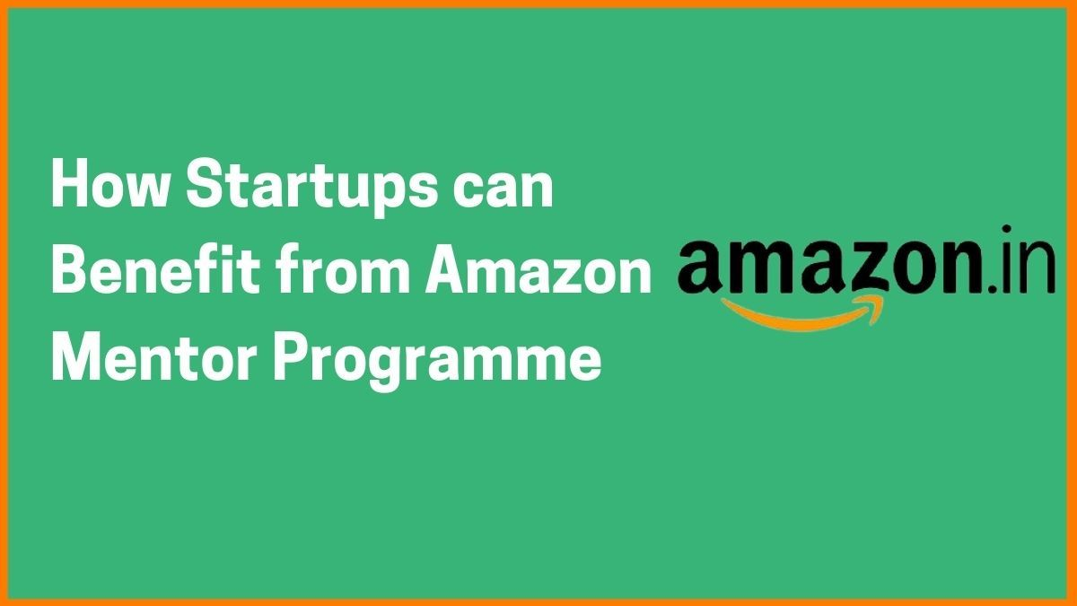 What is Amazon Mentor Programme and How Startups and Entrepreneurs can benefit from it