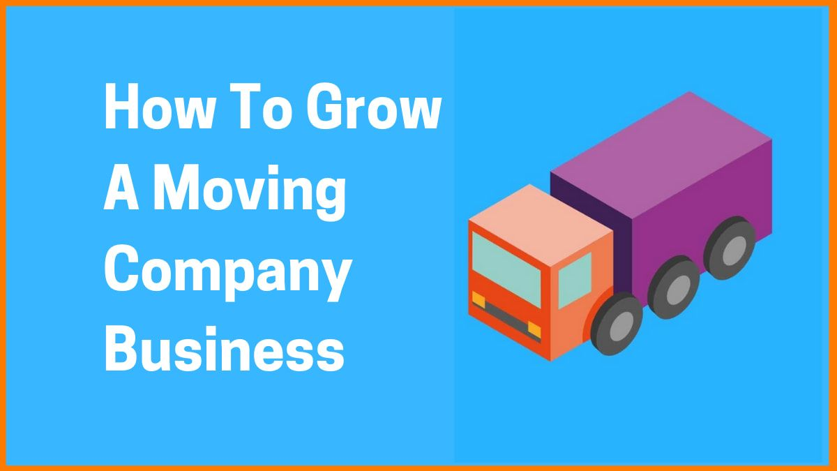 How To Grow A Moving Company Business In 2021