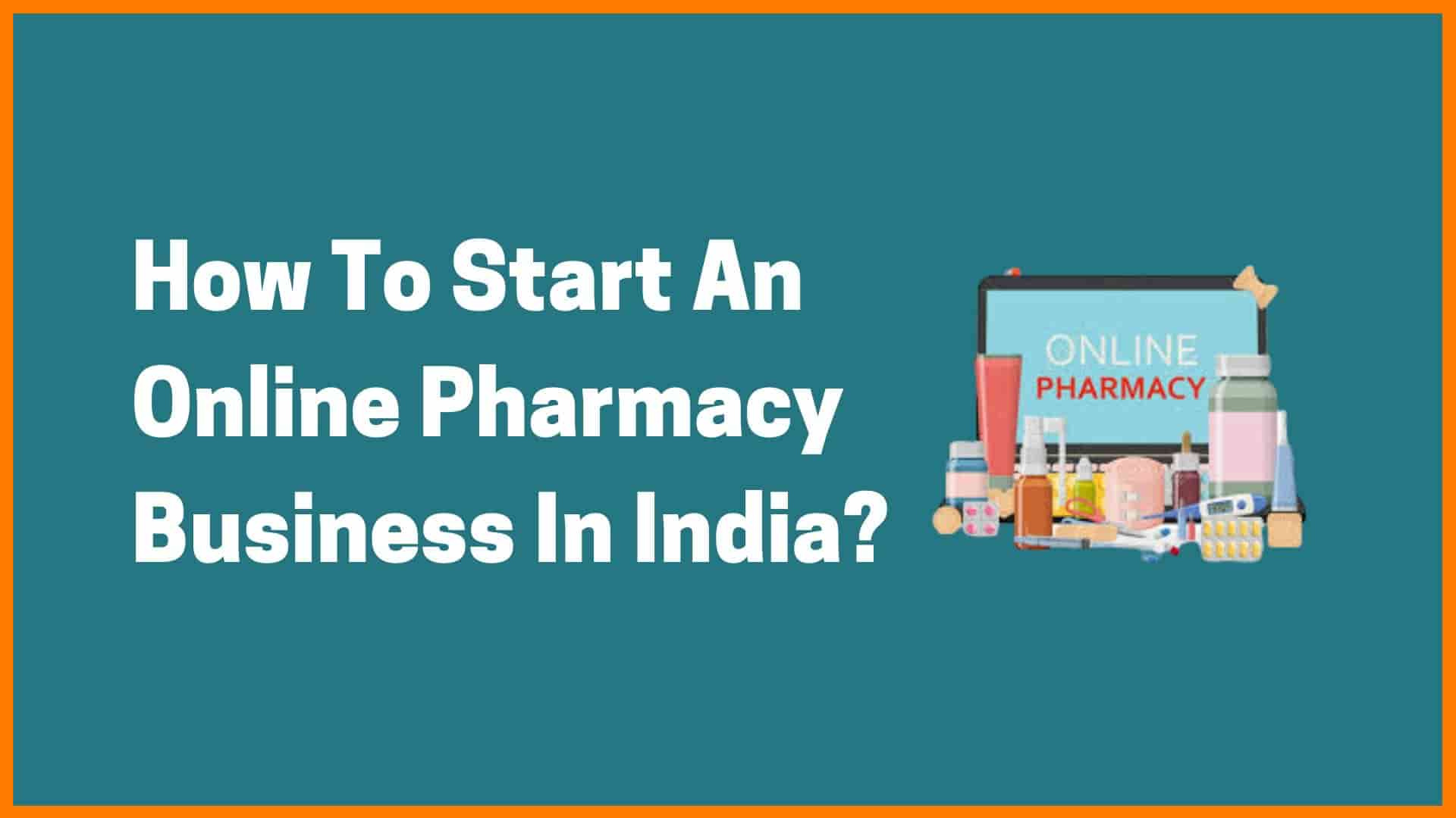 How To Start An Online Pharmacy Business In India? | Growth And Future Of E-Pharmacy In India