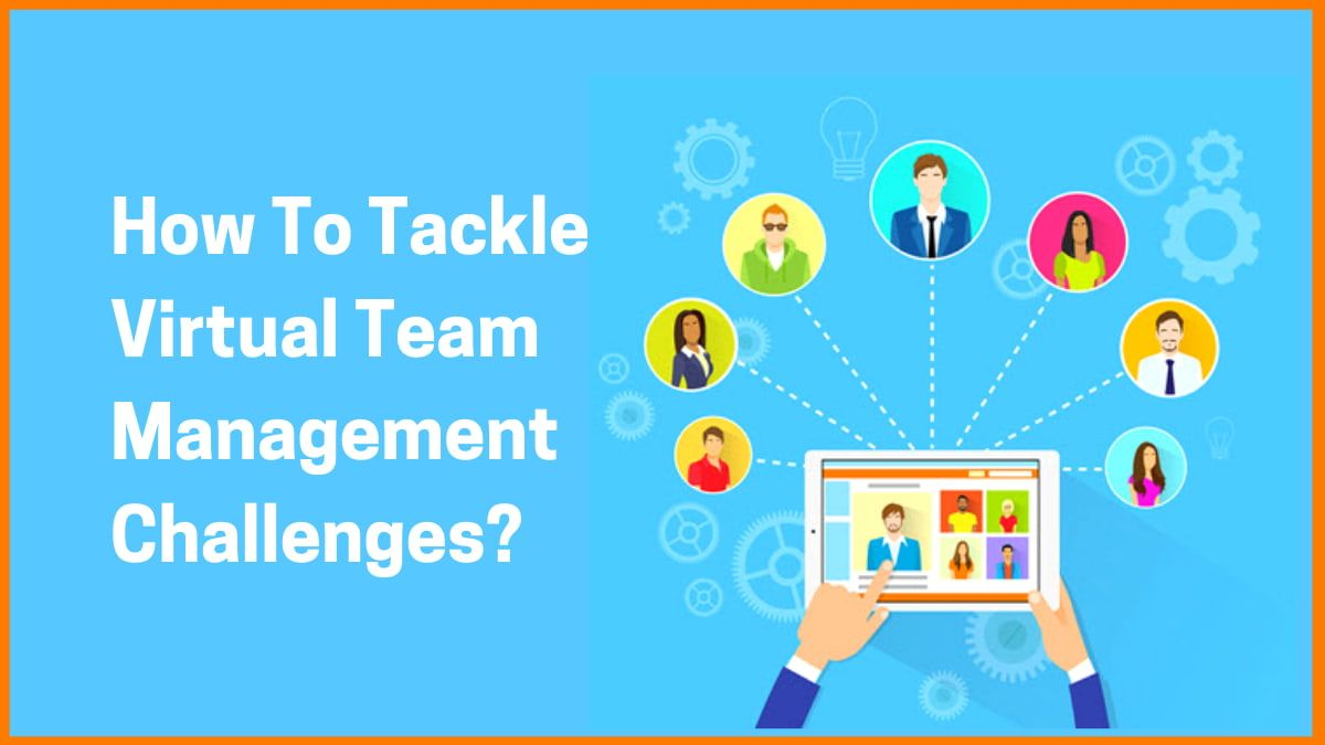 How To Tackle Virtual Team Management Challenges?