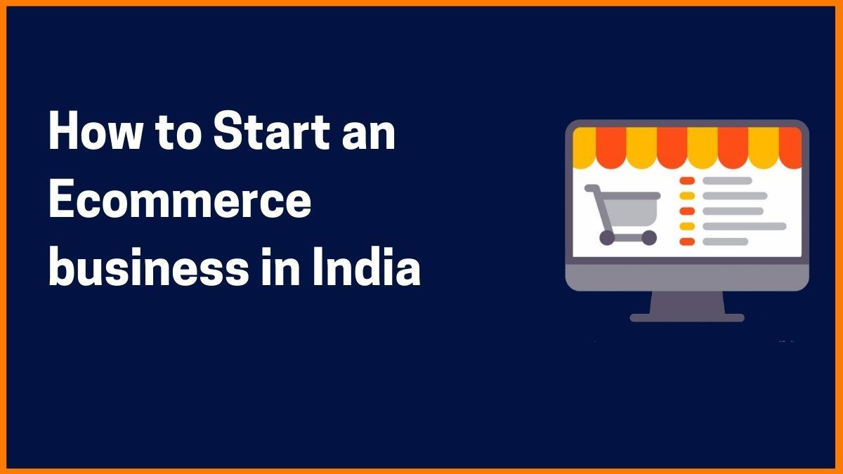 A Complete Guide on How to Start an Ecommerce business in India 2021