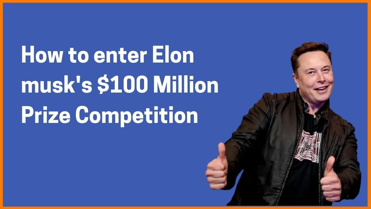 How to enter Elon Musk's $100 Million Competition