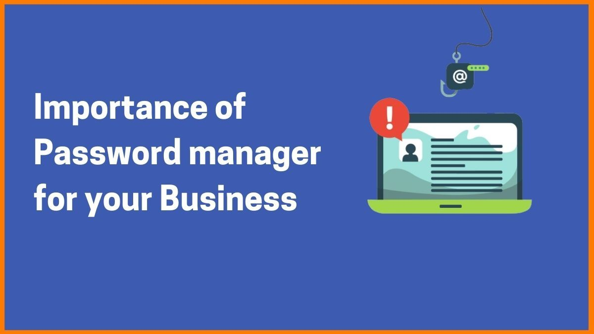 Why Password manager is Essential for your Business in 2021