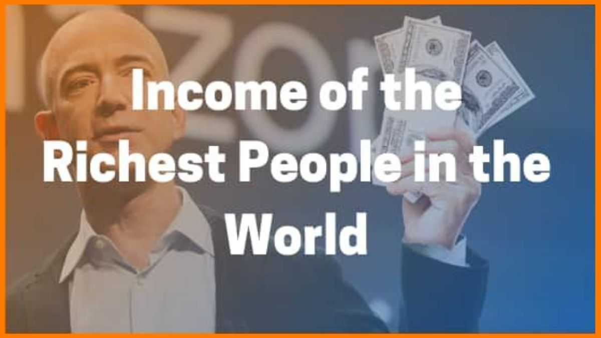 The Income of the Top Richest People in the World | Top Richest People Earnings [2021 Updated List]
