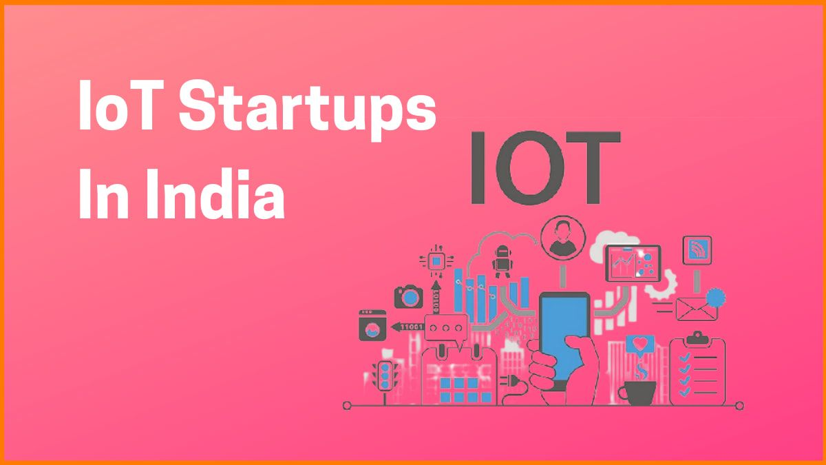 IoT Startups In India- The Power To Change The Indian Startup Ecosystem
