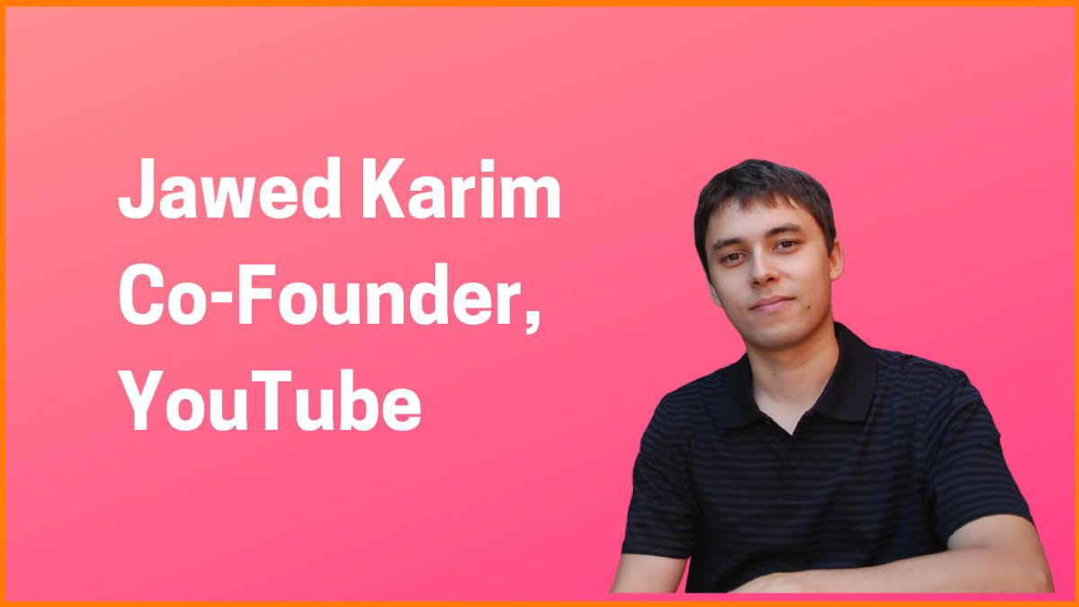 Jawed Karim: Co-Founder Of YouTube Who Uploaded The First Video