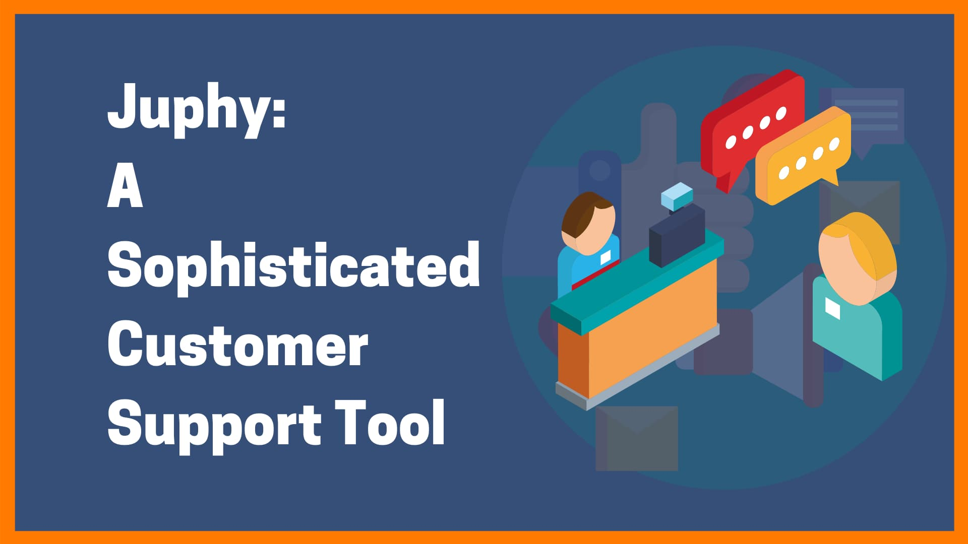 Juphy: A Sophisticated Customer Support Tool For Your Business