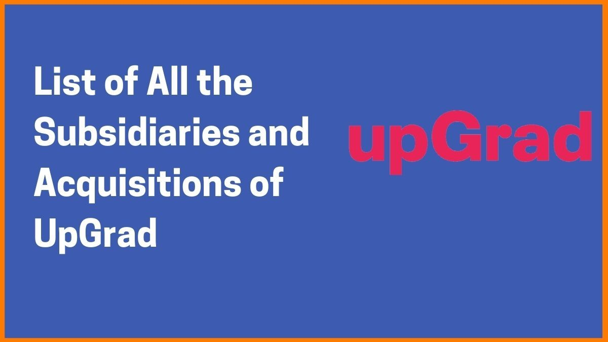 List of All the Subsidiaries and Acquisitions of UpGrad