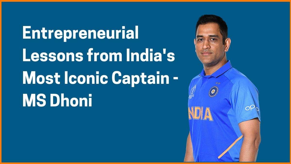 Entrepreneurial Lessons from India's Most Iconic Captain - MS Dhoni