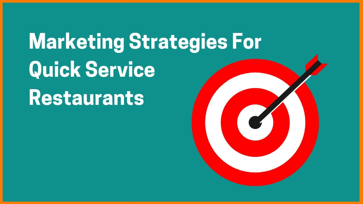 Marketing Strategies For Quick Service Restaurants (QSRs) | Grow Your QSR Using These Marketing Strategies