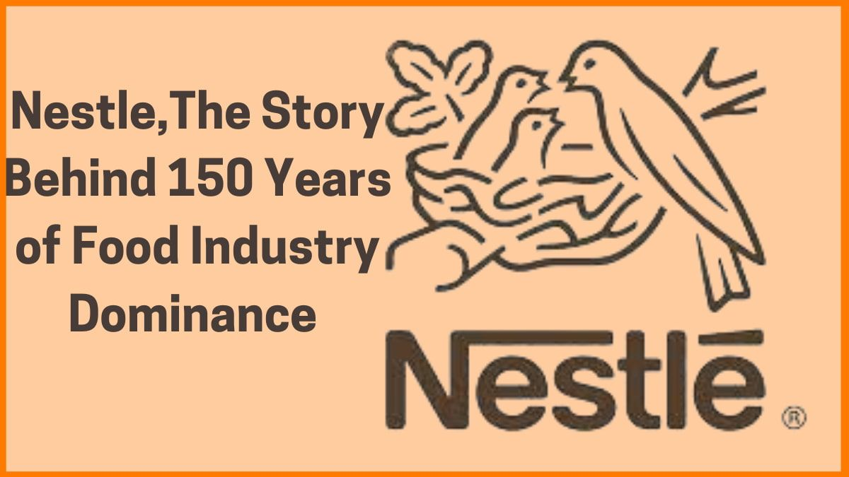Nestle, the Story Behind 150 Years of Food Industry dominance
