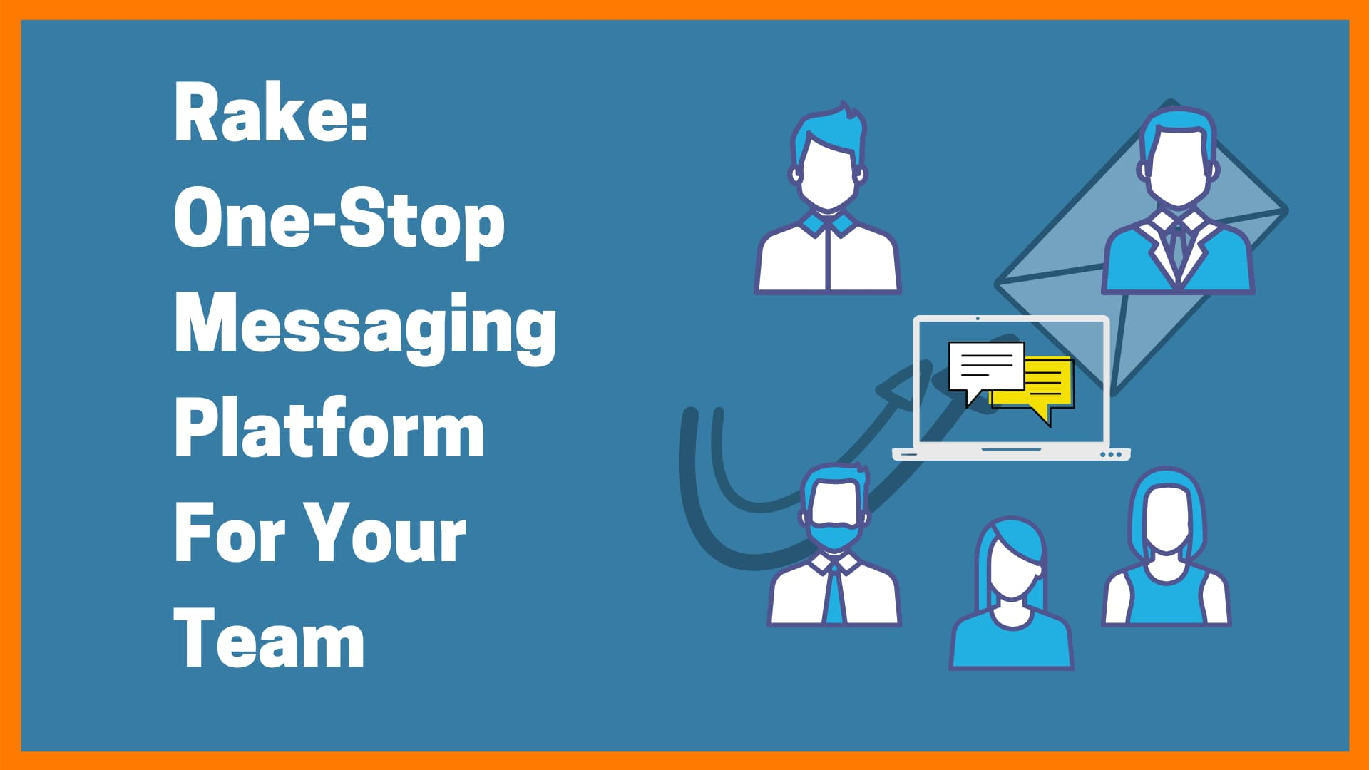 Rake: One-Stop Messaging Platform For Your Team
