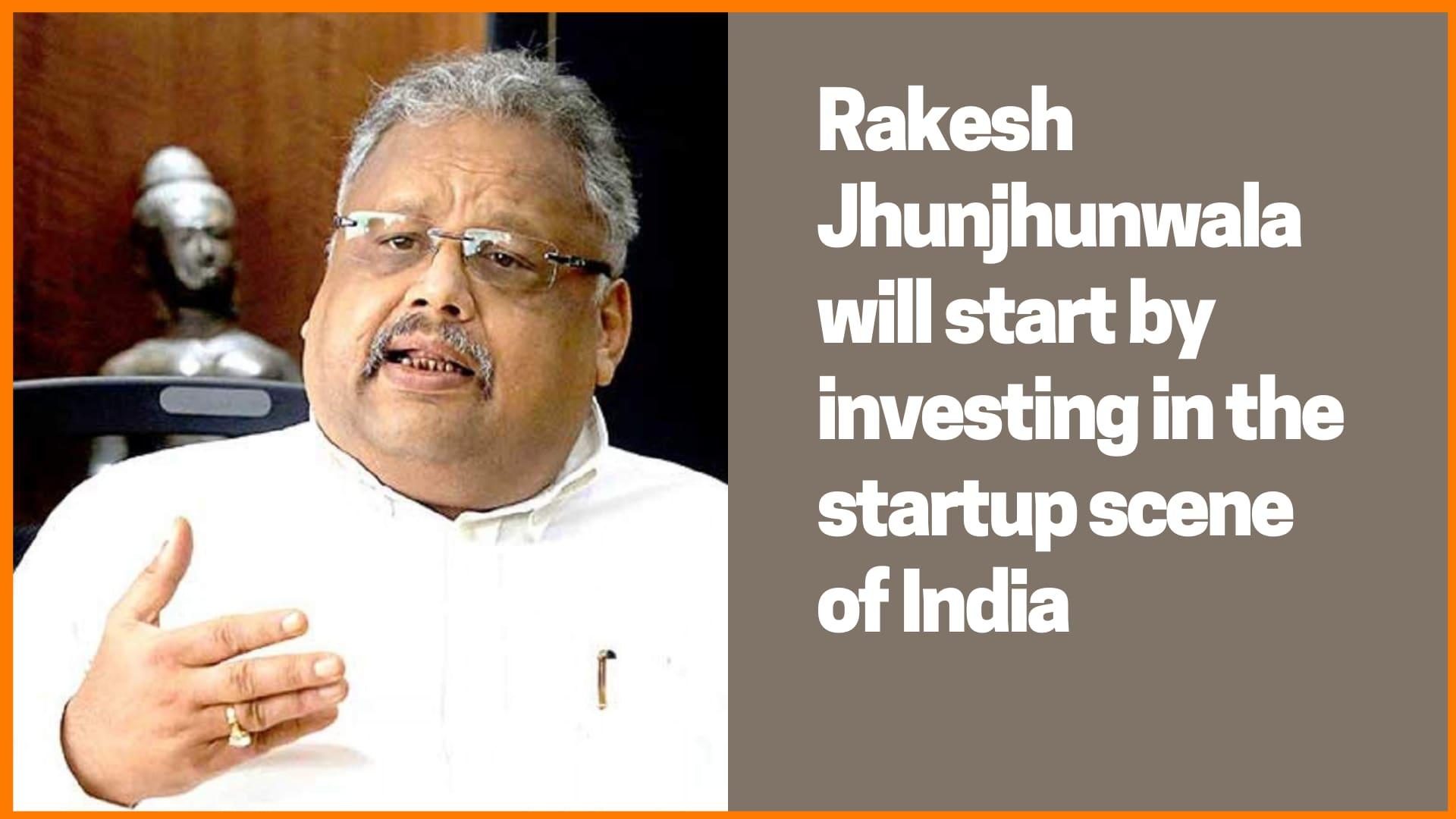 Rakesh Jhunjhunwala startup investment in India