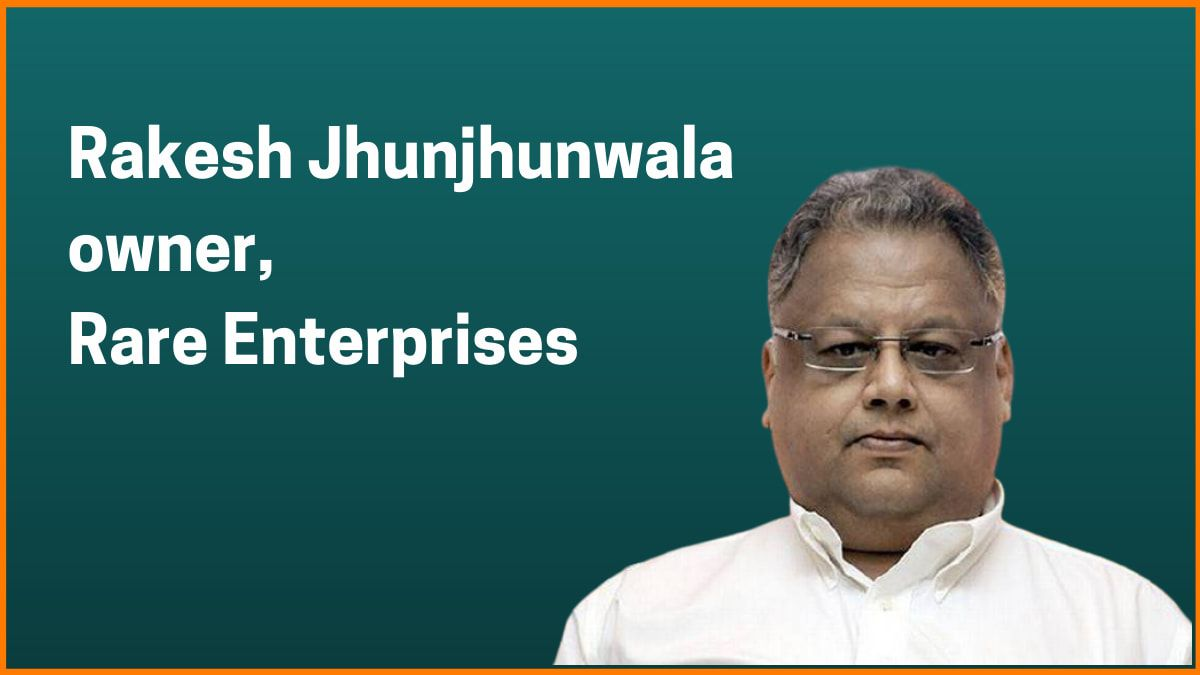 Rakesh Jhunjhunwala: Owner of Rare Enterprises