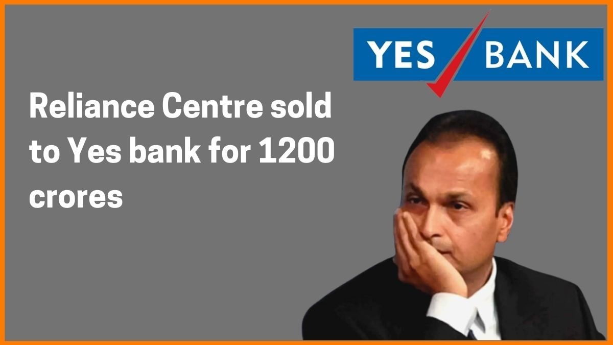 Why did Yes bank took over Reliance Centre headquarters for 1200 Crores