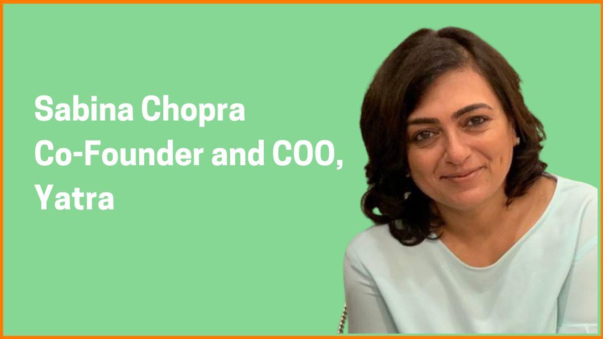 Sabina Chopra: Co-founder & COO of Yatra