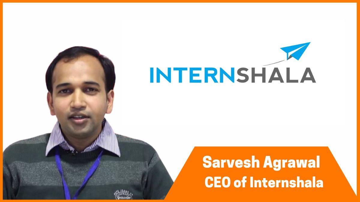 Sarvesh Agrawal is the founder of Internshala.
