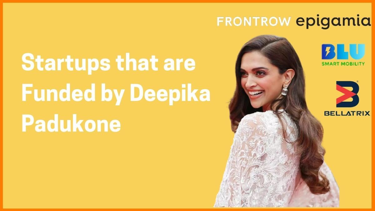 Startups That Are Funded By Deepika Padukone