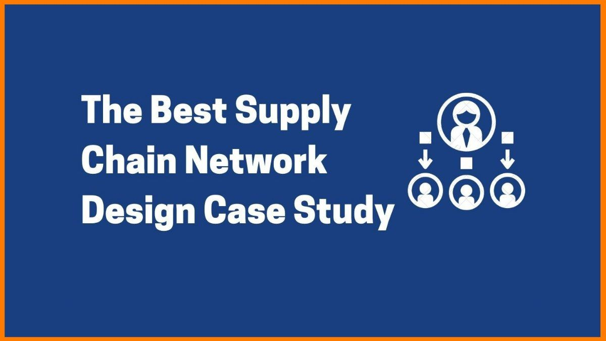The Only Supply Chain Network Case Study You Need!