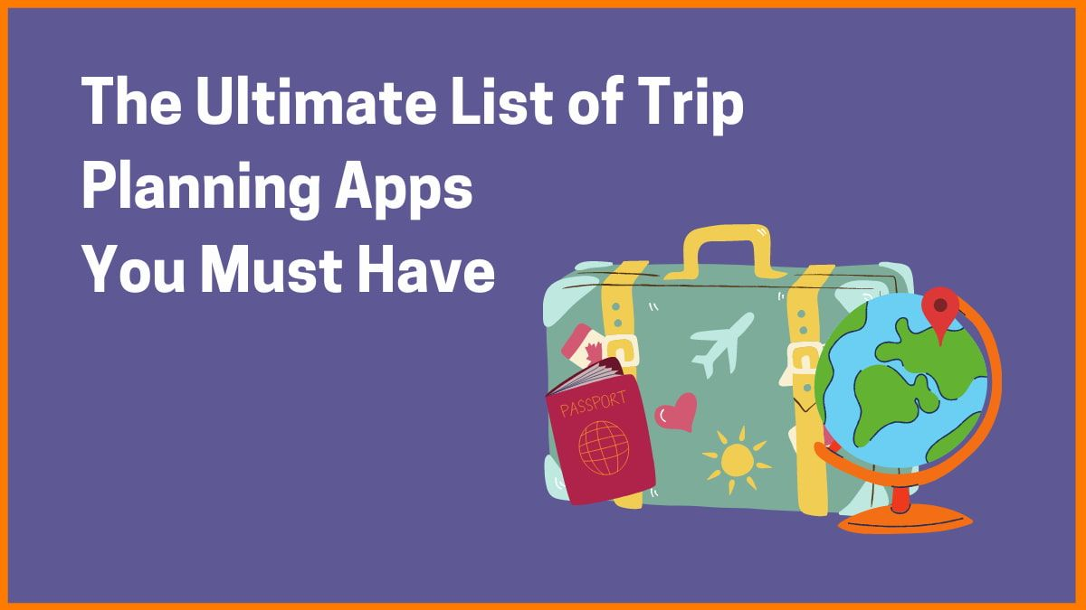 The Ultimate List of Trip Planning Apps You Must Have