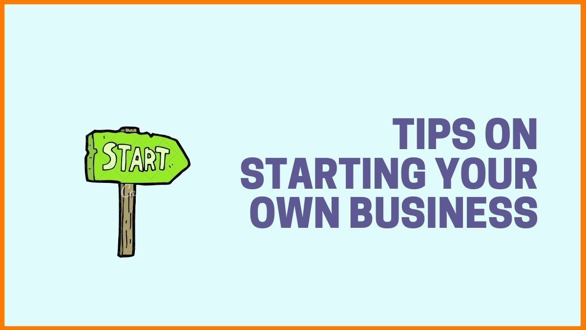Tips on Starting your Own Business