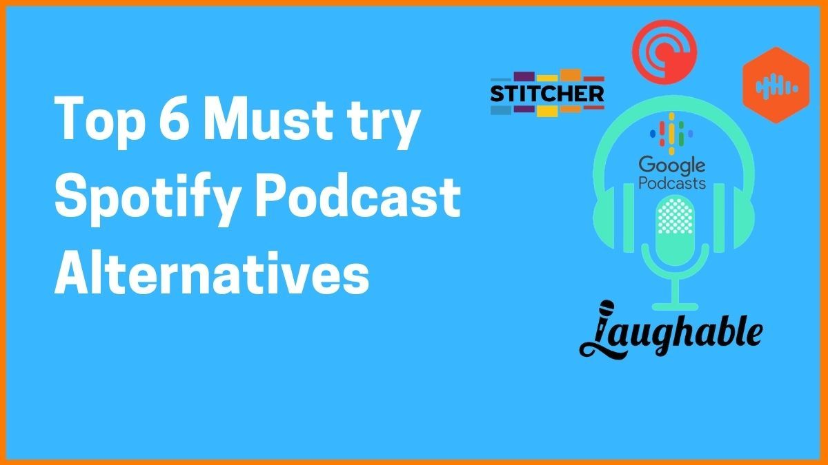 Top 6 Must Try Spotify Podcast Alternatives