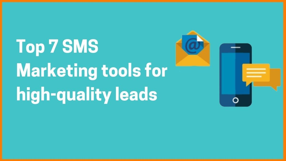 Top 7 SMS Marketing tools to Generate high-quality leads