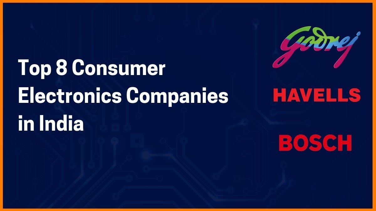 Top 8 Consumer Electronics companies in India