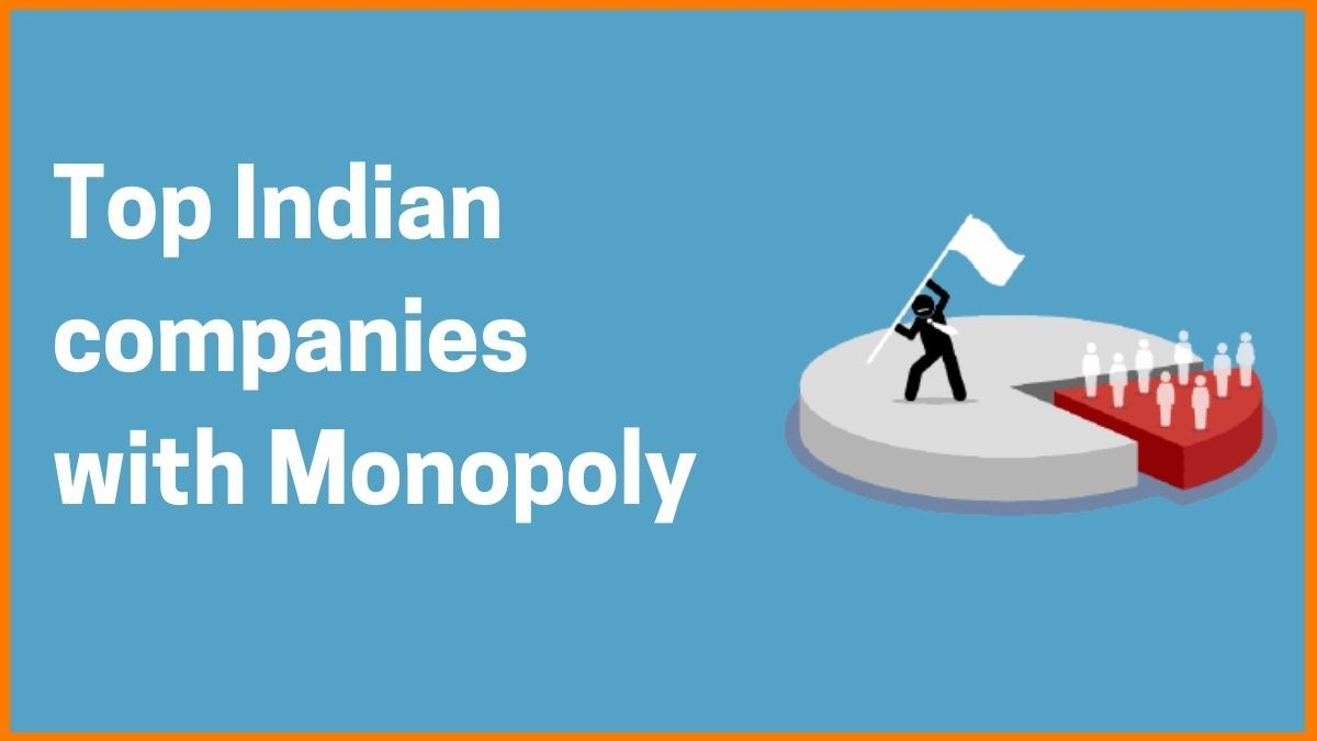 These companies are Enjoying the Monopoly in India