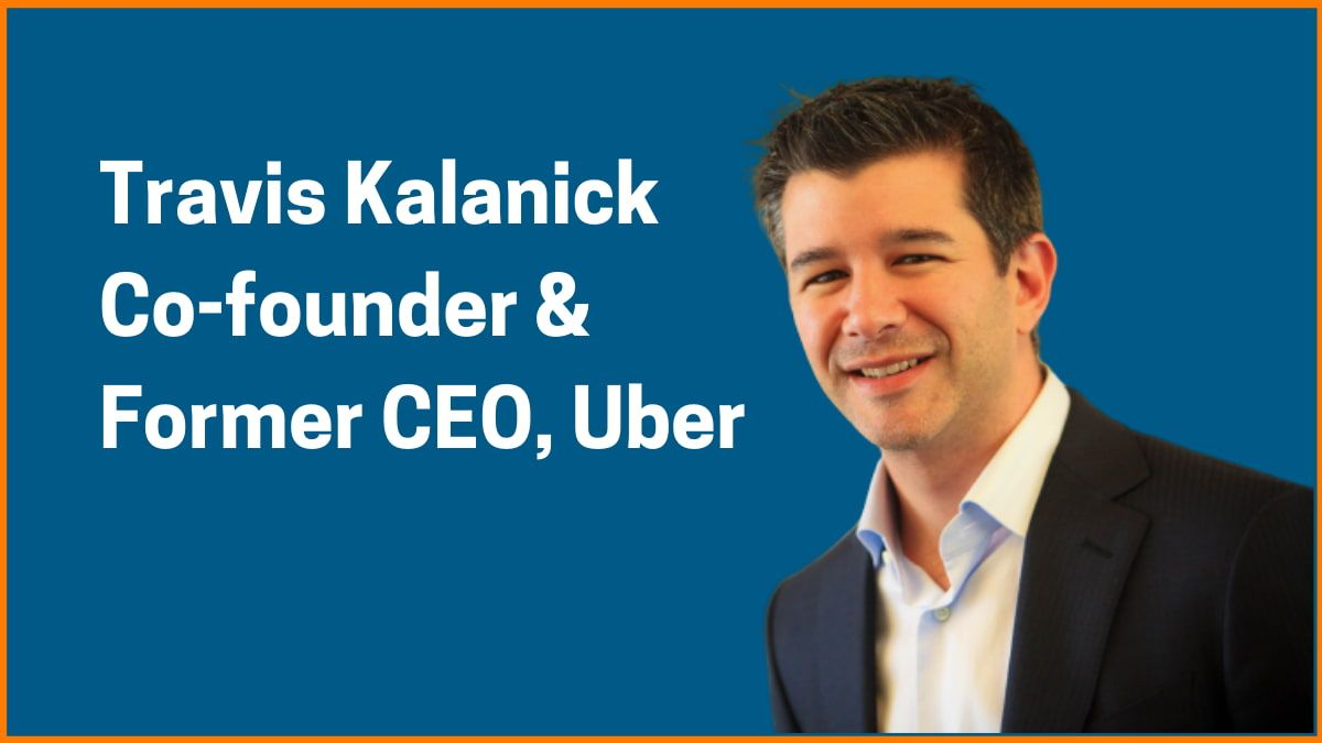 Travis Kalanick: Co-Founder & Former CEO of Uber